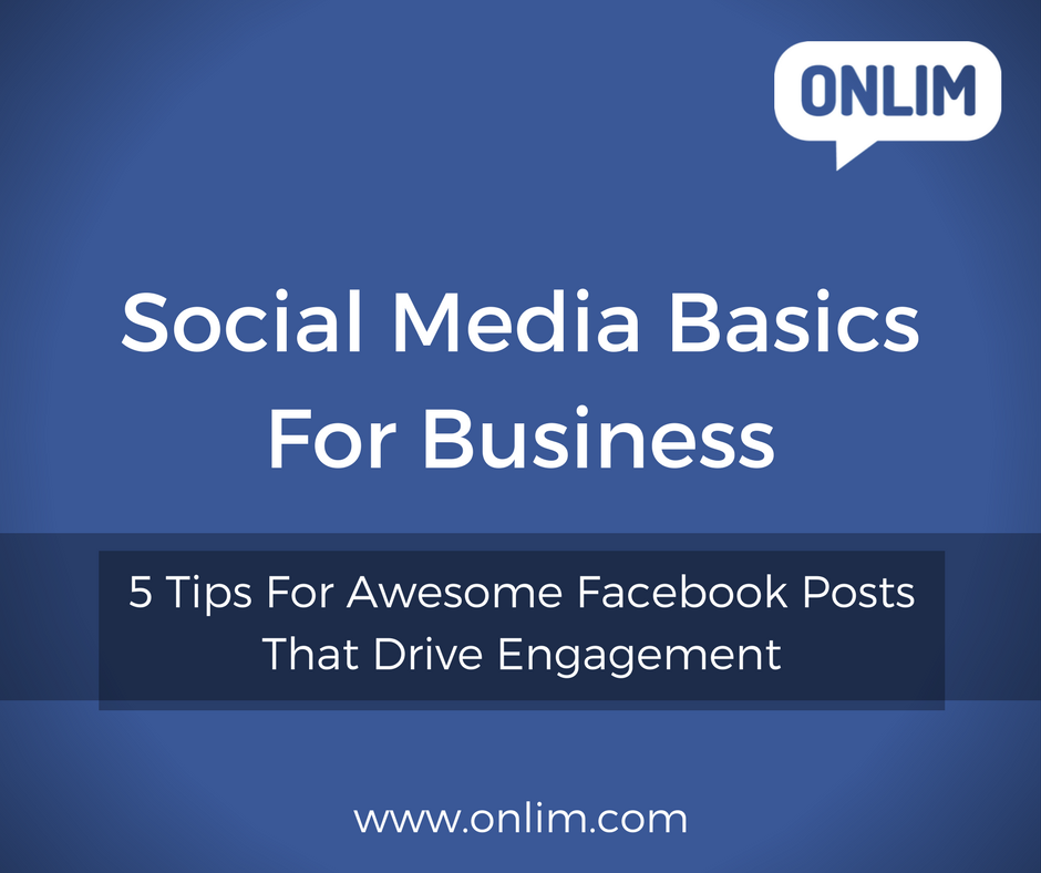Social Media Basics_5 Tips For Awesome Facebook Posts That Drive Engagement