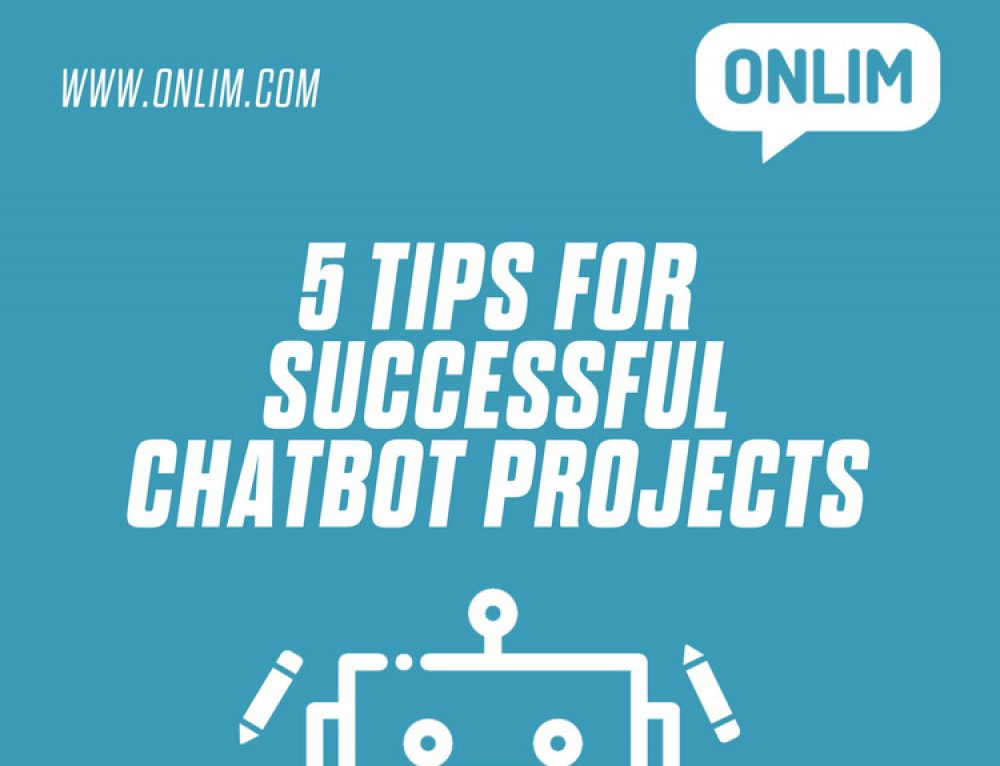 5 Tips For Successful Chatbot Projects
