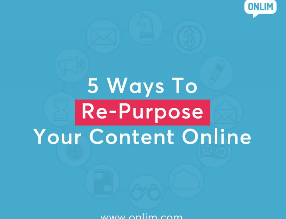 5 Ways To Re-Purpose Your Content Online