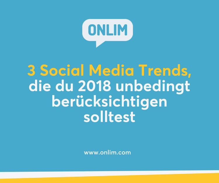3 Social Media Trends, die du 2018 unbedingt berücksichtigen solltest
