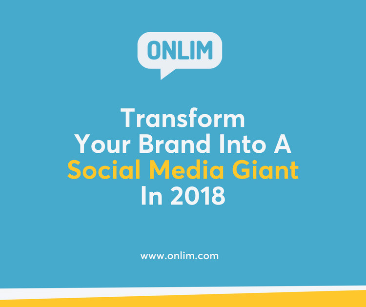 Transform you brand into a social media giant in 2018