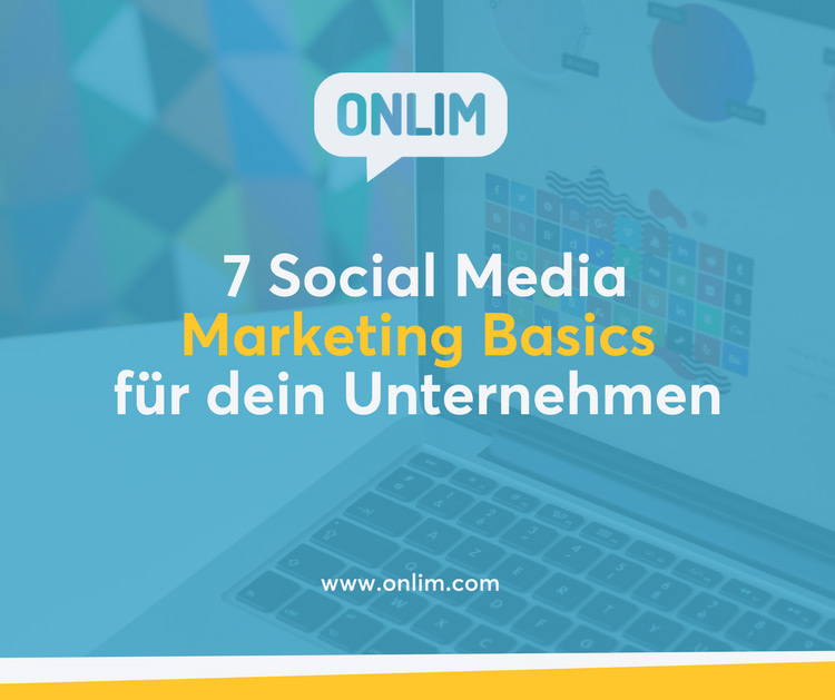 7 Social Media Marketing Basics für dein Unternehmen
