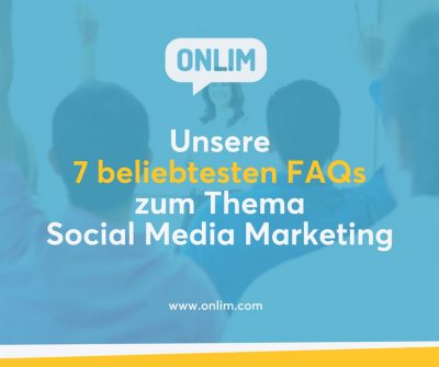 Unsere 7 beliebtesten FAQs zum Thema Social Media Marketing