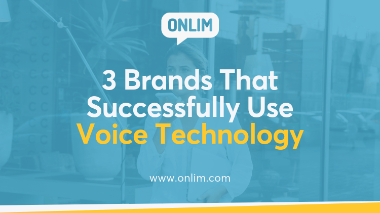 3 Brands That Successfully Use Voice Technology
