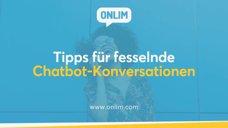 Tipps für fesselnde Chatbot-Konversationen