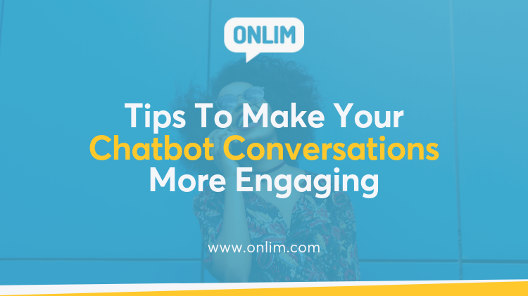 3 Tips To Make Your Chatbot Conversations More Engaging