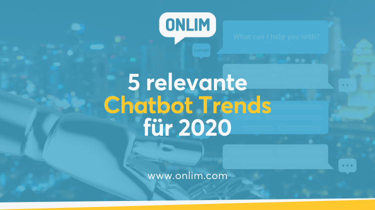5 relevante Chatbot Trends für 2020