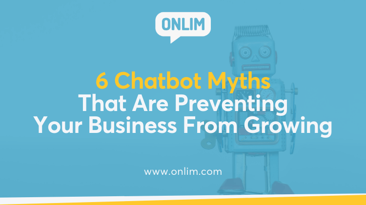 6 Chatbot Myths That Are Preventing Your Business From Growing