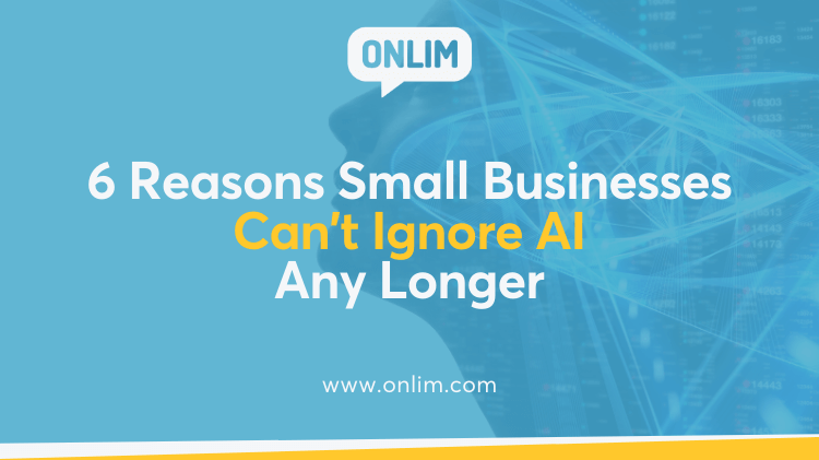 6 Reasons Small Businesses Can't Ignore AI Any Longer