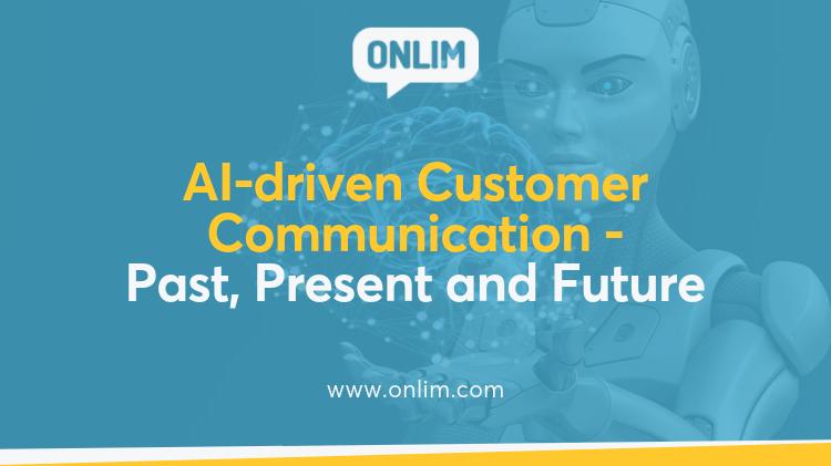AI-driven Customer Communication - Past, Present and Future