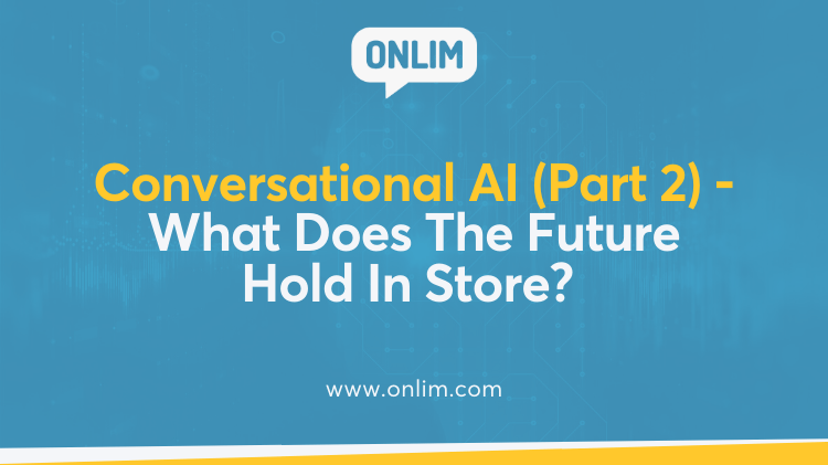 Conversational AI (Part 2) - What Does The Future Hold In Store