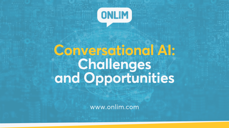 Conversational AI Challenges and Opportunities