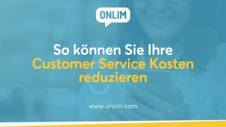 So können Sie Ihre Customer Service Kosten reduzieren
