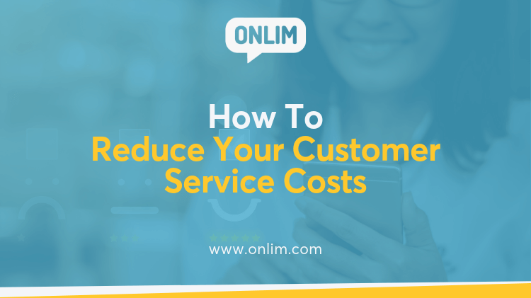 How To Reduce Your Customer Service Costs
