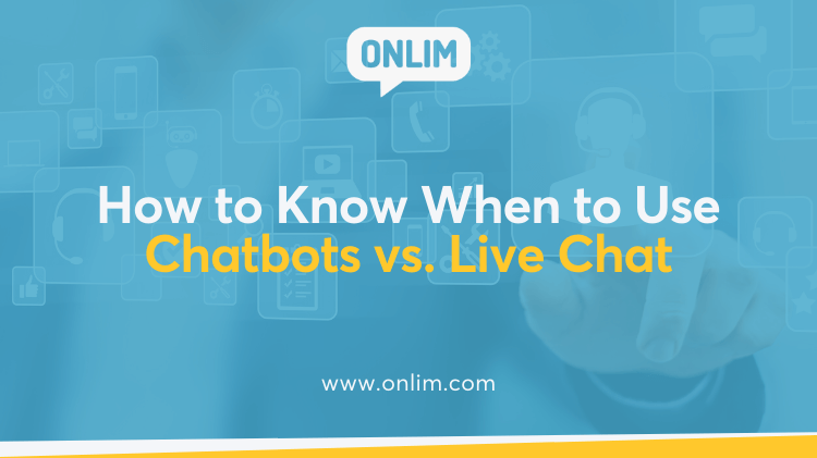 How to Know When to Use Chatbots vs. Live Chat