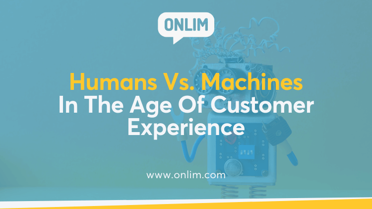 Humans Vs. Machines In The Age Of Customer Experience