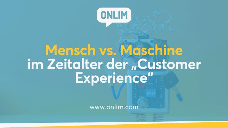 Mensch vs Maschine im Zeitalter der Customer Experience