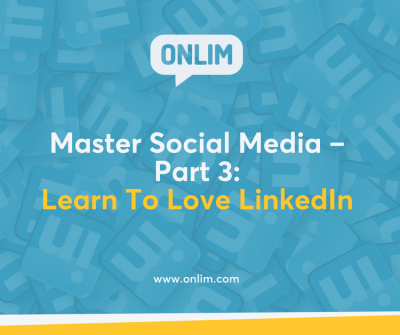 Master Social Media – Part 3-Learn To Love LinkedIn
