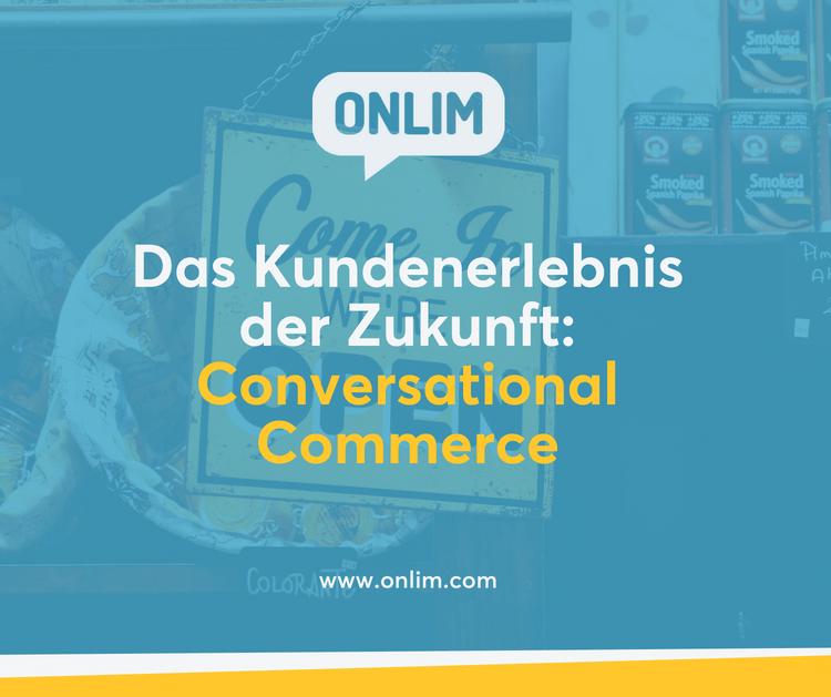 Das Kundenerlebnis der Zukunft - Conversational Commerce