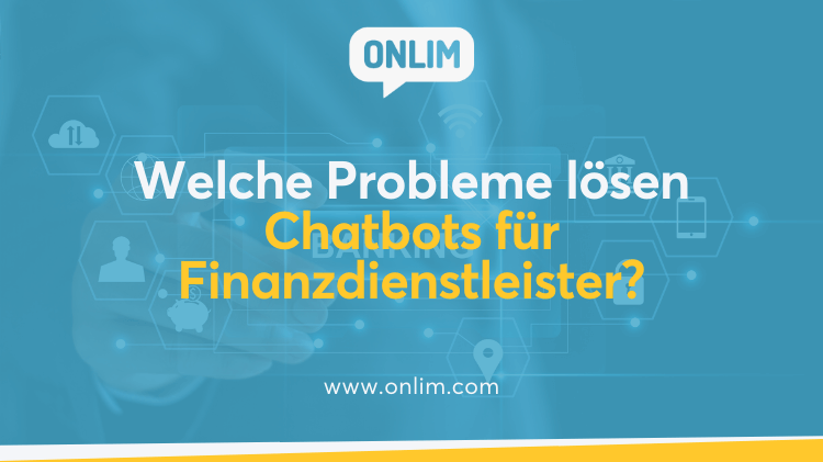 Welche Probleme lösen Chatbots für Finanzdienstleister