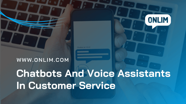 Chatbots And Voice Assistants In Customer Service
