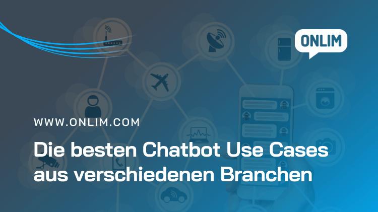 Die besten Chatbot Use Cases aus verschiedenen Industrien