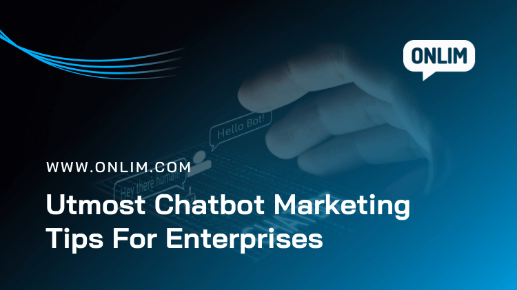 Utmost Chatbot Marketing Tips for Enterprises